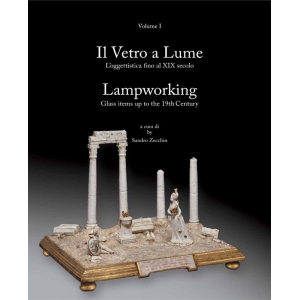 Lampworking Volume 1: Glass Items up to the 19th Century