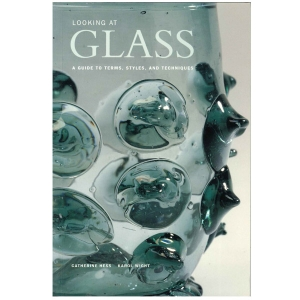 Looking at Glass: A Guide to Terms, Styles, and Techniques