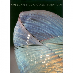 American Studio Glass: 1960-1990