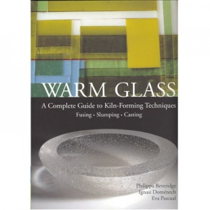 Warm Glass: A Complete Guide to Kiln-Forming