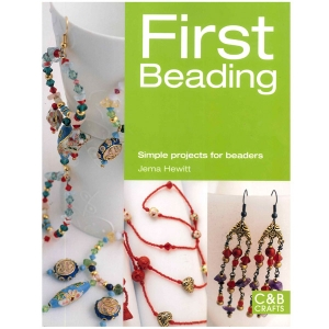 First Beading: Simple Projects for Beaders