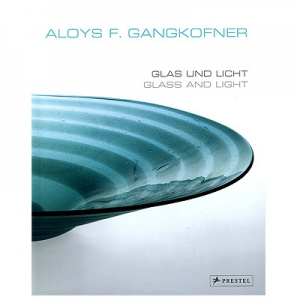 Aloys F. Gangkofner: Glas und Licht/Glass and Light