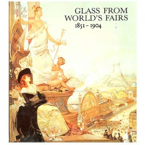 Glass From World's Fairs, 1851-1904