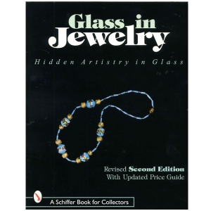 Glass in Jewelry: Hidden Artistry in Glass (Revised Second Edition)