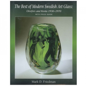 The Best of Modern Swedish Art Glass: Orrefors and Kosta 1930-1970