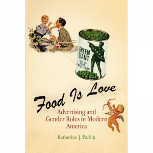 Food Is Love: Advertising and Gender Roles in Modern America
