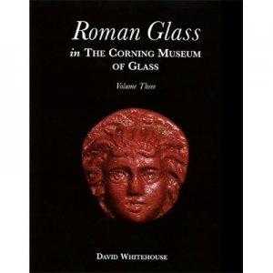 Roman Glass in The Corning Museum of Glass, Volume Three