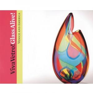 Viva Vetro!/Glass Alive! Venice and America