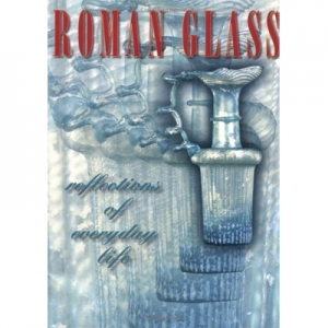 Roman Glass: Reflections of Everday Life