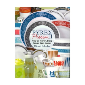Pyrex Passion II: Vintage Opal Dinnerware, Beverage Items, & Storage Containers