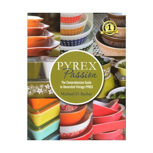 Pyrex Passion; The Comprehensive Guide to Decorated Vintage Pyrex