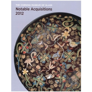 Corning Museum of Glass: Notable Acquisitions 2012
