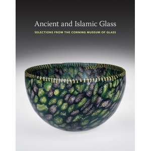 Ancient and Islamic Glass: Selections from The Corning Museum of Glass
