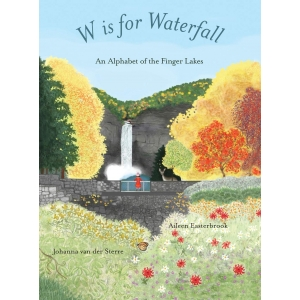 W is for Waterfall: An Alphabet of the Finger Lakes