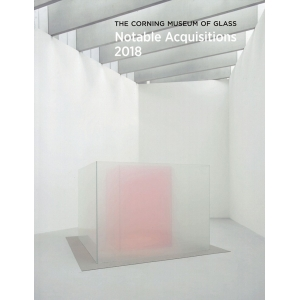 Corning Museum of Glass: Notable Acquisitions 2018